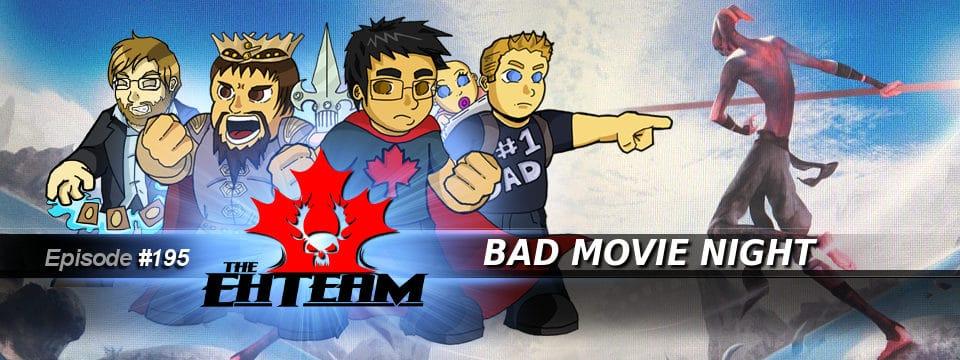 The Eh Team #195 – Bad Movie Night