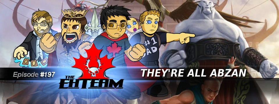 The Eh Team #197 – They're All Abzan