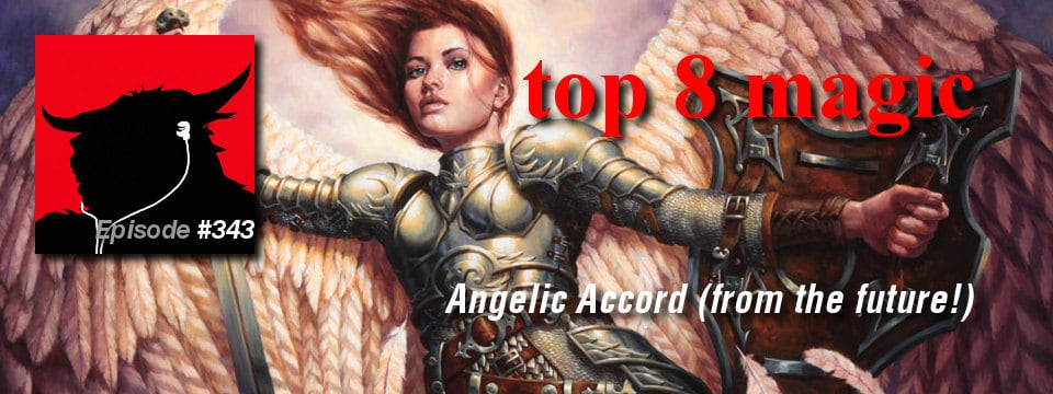 Top 8 Magic #343 – Angelic Accord (from the future!)