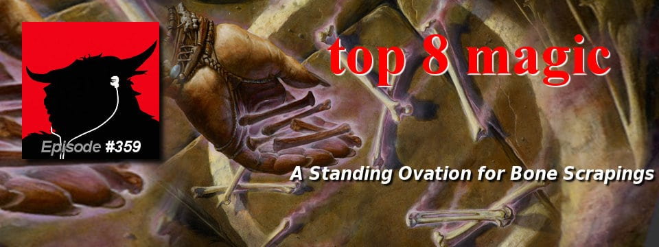 Top 8 Magic #359 – A Standing Ovation for Bone Scrapings