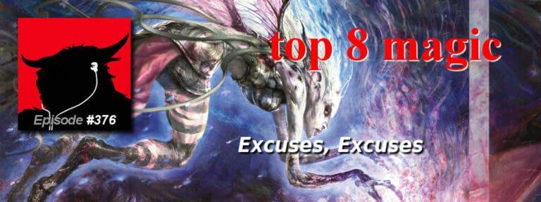 Top 8 Magic #376 – Excuses, Excuses