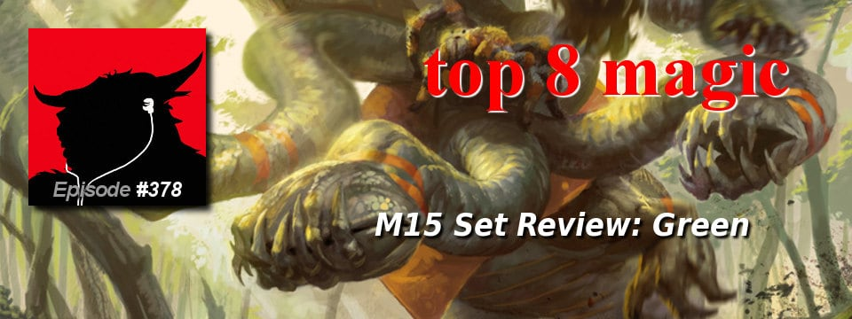 Top 8 Magic #378 – M15 Set Review: Green