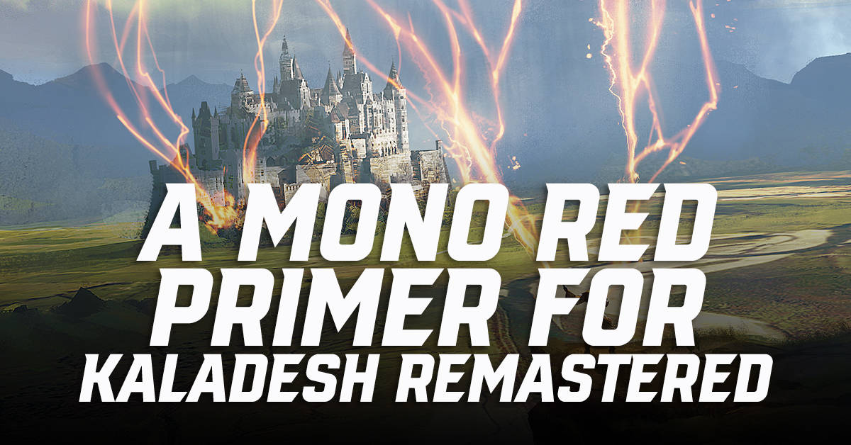 A Mono Red Primer for Kaladesh Remastered